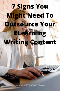 7 Signs You Might Need To Outsource Your eLearning Writing Content