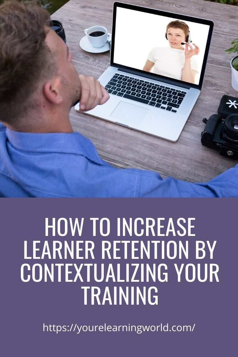 How to Increase Learner Retention by Contextualizing Your Training