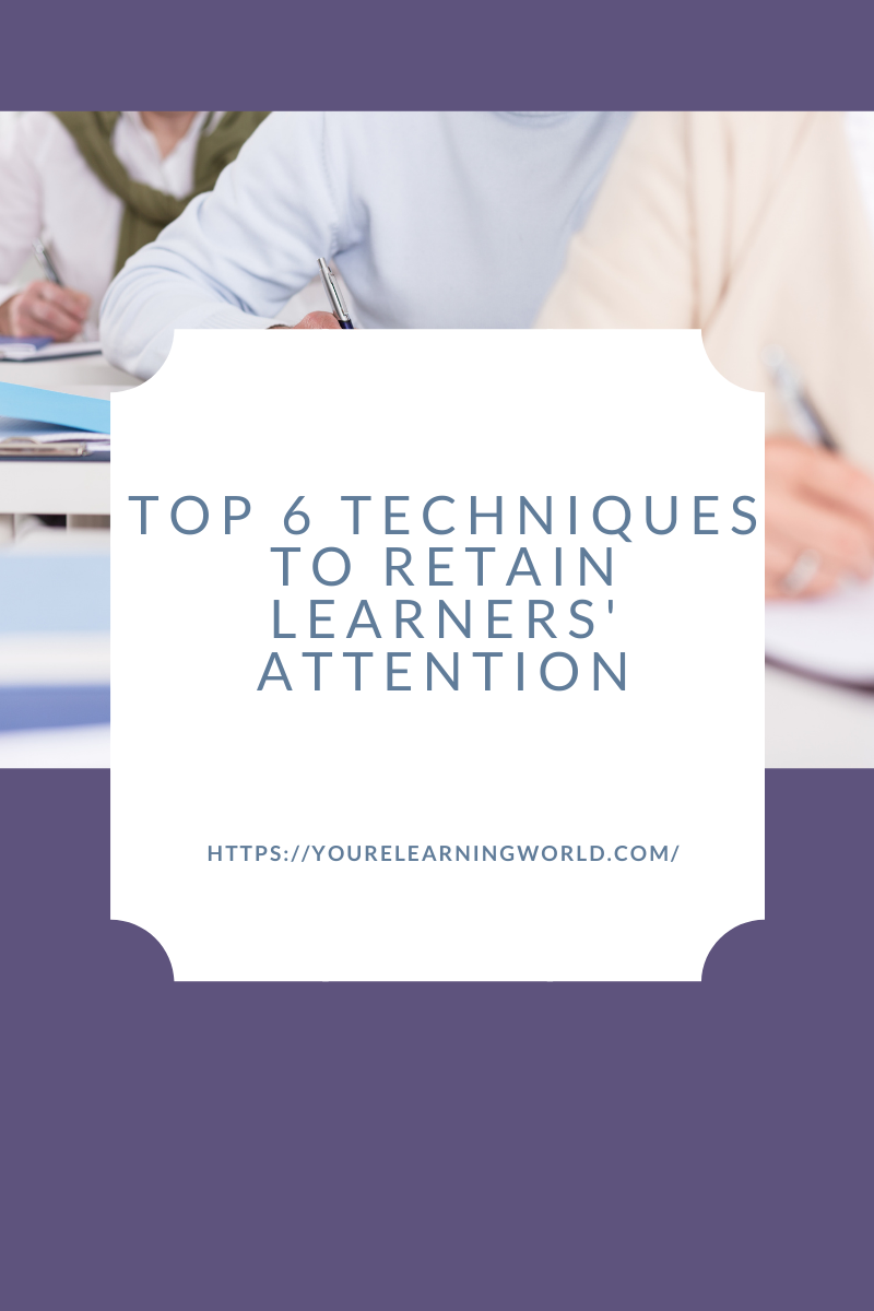 6 Techniques To Retain Learners' Attention