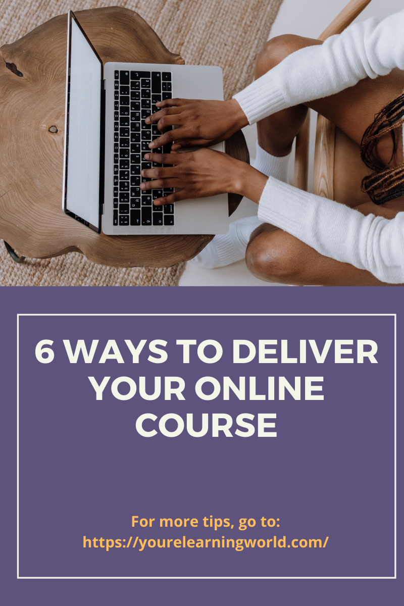 6 ways to deliver your online course